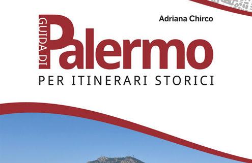 """""""Palermo guida per itinerari storici"""" di Adriana Chirco, la presentazione sabato a Palermo"""